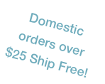 Domestic ORders Over $25 Ship Free!